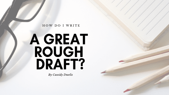 How do I write a great rough draft?