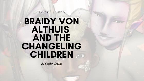 Braidy von Althuis and the Changeling Children Launches